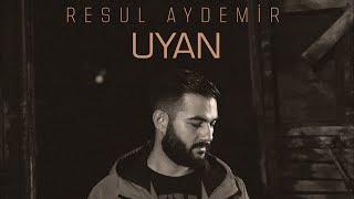 Resul Aydemir - Uyan  Wake Up  Resimi
