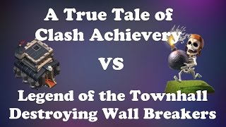 True Tale of Clash Achievery - Legend of the Townhall Destroying Wall Breakers | Clash of Clans