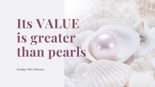 Sunday 14th February: It's Value is Greater than Pearls
