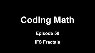 Coding Math: Episode 50 - IFS Fractals