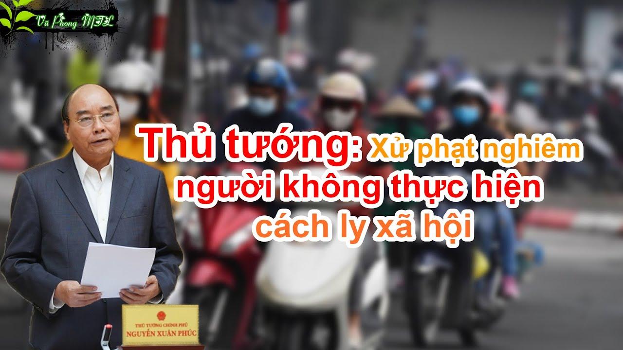Thủ tướng Xử phạt nghiêm người không thực hiện cách ly toàn xã hội   🌿 Vũ Phong MTL 🌿