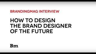Designing the Brand Designer of the Future