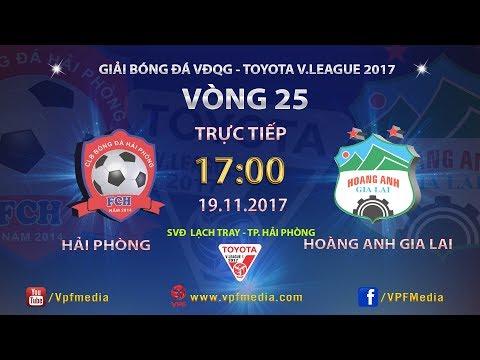 TRỰC TIẾP | HẢI PHÒNG vs HOÀNG ANH GIA LAI | VÒNG 25 TOYOTA V LEAGUE 2017