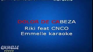 Dolor de cabeza karaoke Riki feat CNCO [EMMELLE KARAOKE]