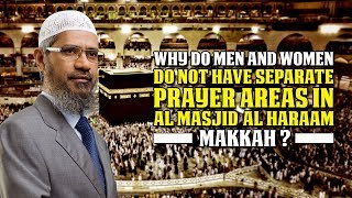 Why do men and women do not have separate Prayer Areas in Al Masjid Al Haraam Makkah?