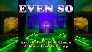 Even So - Terry MacAlmon (with Lyrics)