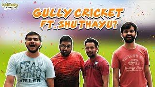 Gully Cricket ft. Shu Thayu? | The Comedy Factory