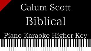 【Piano Karaoke Instrumental】Biblical / Calum Scott【Higher Key】