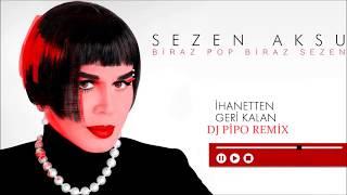 Sezen Aksu - İhanetten Geri Kalan ( Dj Pipo Remix )