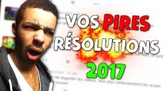 VOS PIRES RÉSOLUTIONS 2017