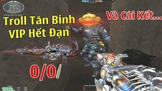 TROLL TÂN BINH ĐỔI 6 NÒNG VIP HẾT ĐẠN VÀ CÁI KẾT PHẢN DAME SML