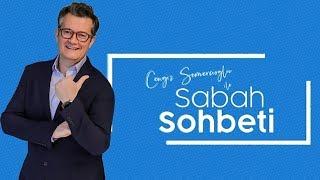 Cengiz Semercioğlu ile Sabah Sohbeti - Şevval Sam - Raşit Bağzıbağlı 8 Ağustos 2019