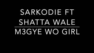 M3gye Wo Girl - Sarkodie Ft Shatta Wale (Prod by KillBeatz)