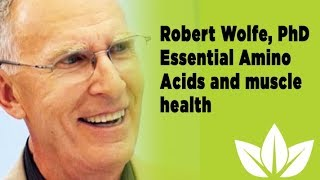 Dr. Robert Wolfe - Essential Amino Acids and muscle growth