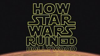 How Star Wars ruined Hollywood