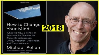 How to Change Your Mind, The New Science of Psychedelics  Michael Pollan