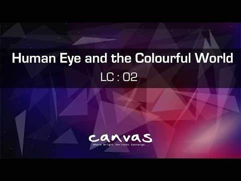 The Human Eye and the Colourful World || LC : 2