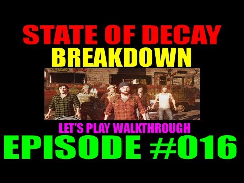 State Of Decay Breakdown Episode #016 | LP Walkthrough | Surviving Difficulty Level 4!