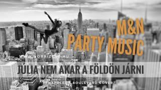 Download M&N Party Music - Júlia Nem Akar A Földön Járni /Napoleon Boulevard cover/ MP3 song and Music Video