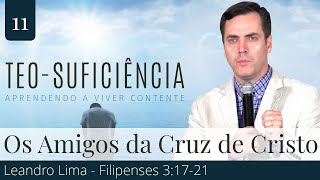 11. Os Amigos da Cruz de Cristo (Filipenses 3:17-21) - Leandro Lima