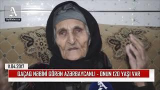QAÇAQ NƏBİNİ GÖRƏN AZƏRBAYCANLI - ONUN 120 YAŞI VAR