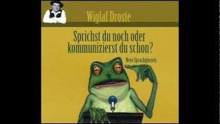 Wiglaf Droste - Sprichst du noch oder kommunizierst du schon?