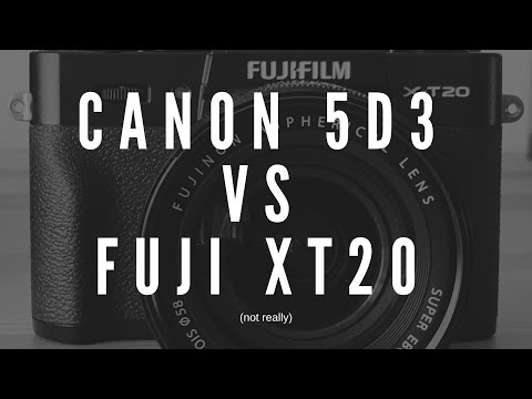Canon 5D Mark III vs Fuji X T20!! (not really)  :)