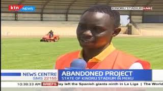 Abandoned project: state of Kinoru Stadium in Meru
