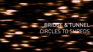 Watch Bridge  Tunnel Circles To Shreds video