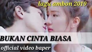 LAGU AMBON TERBARU 2019-BUKAN CINTA BIASA-LAGU TIMUR POPULER (OFFICIAL VIDEO BAPER)