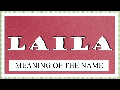 MEANING OF THE NAME LAILA, FUN FACTS, HOROSCOPE