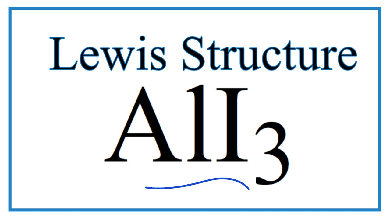 How to Draw the Lewis Dot Structure for AlI3: Aluminum iodide - YouTubeYouTube