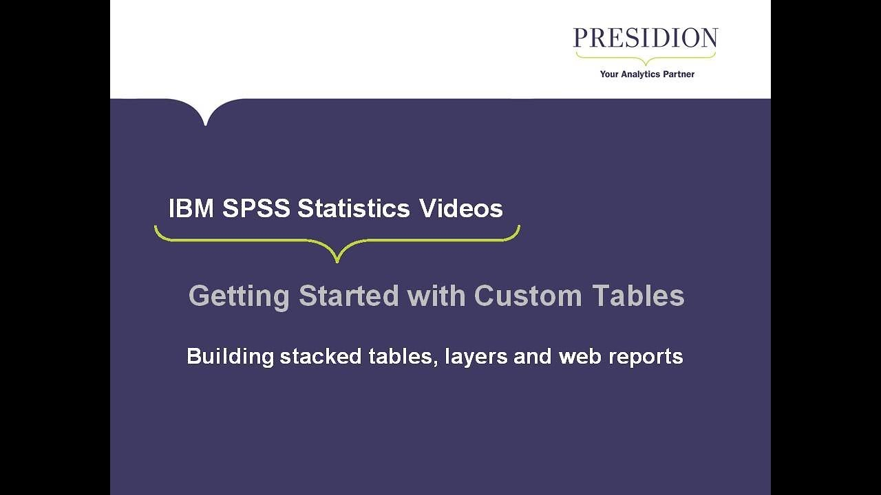 IBM SPSS Custom Tables Series: 4. Building Stacked Tables U0026 Web Reports