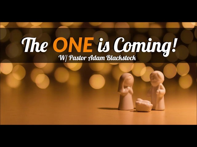 The One is Coming! | Bishop Adam Blackstock