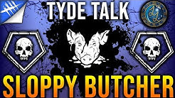 Sloppy Butcher - Dead by Daylight Tyde Talk #4