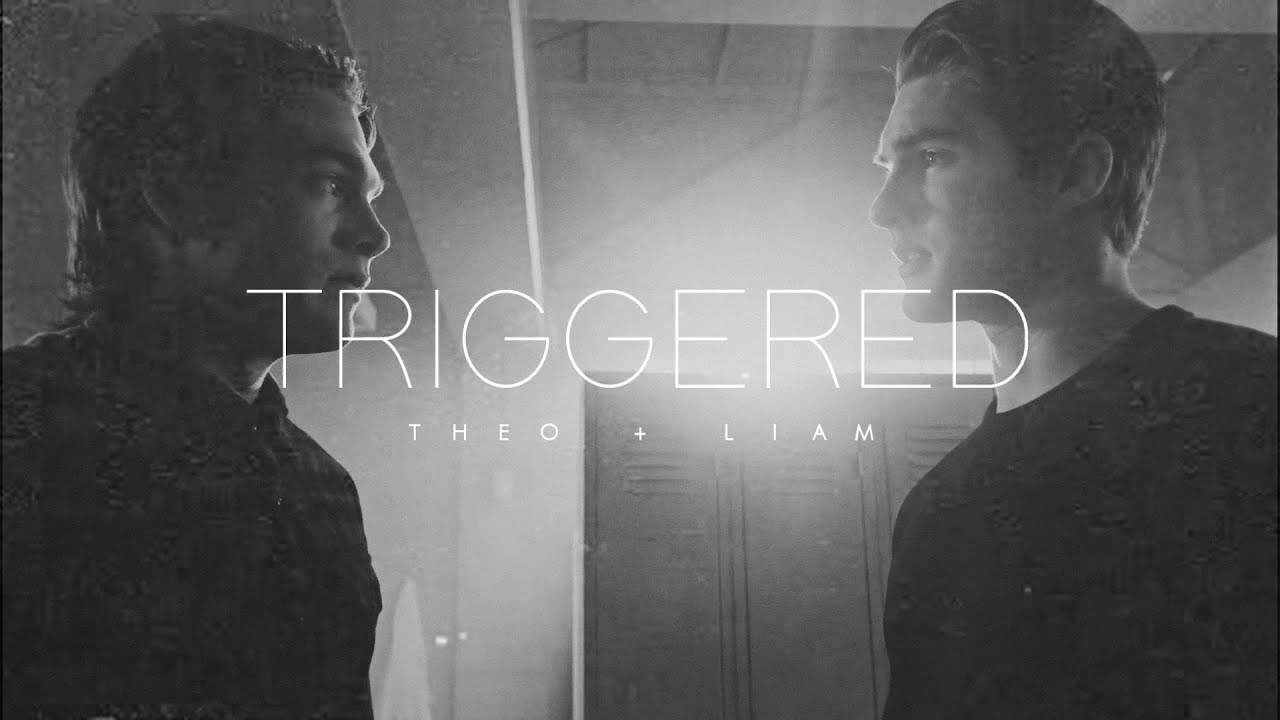 ► theo + liam | triggered