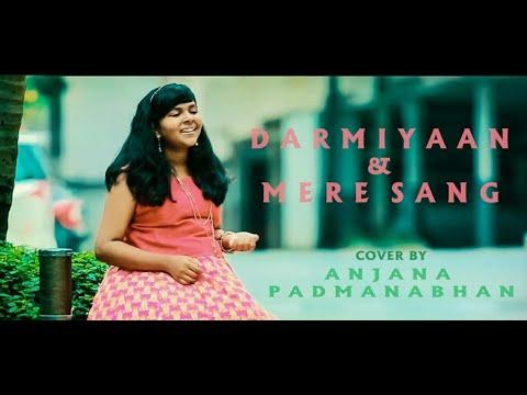 Mash-up of Darmiyaan and Mere Sang   Anjana Padmanabhan