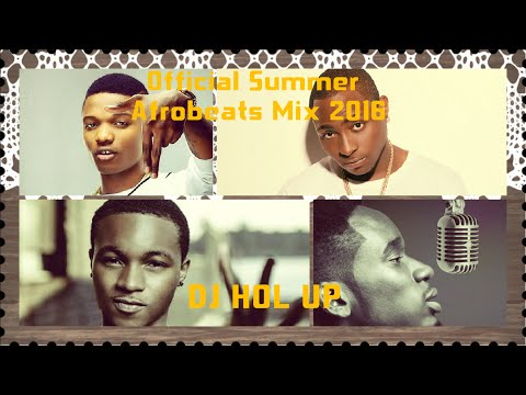 (Official Summer Afrobeats Mix 2016 Part 1) Feat WizKid, Ayo Jay, Mr Eazi (New Songs)