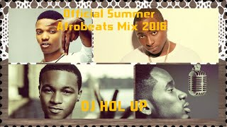 (Official Summer Afrobeats Mix 2016 Part 1) Feat WizKid, Ayo Jay, Mr Eazi (New Songs)