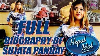 NEPAL IDOL || सुजाता पाण्डे संगको कुराकानी यसरि खोलिन भित्रि रहस्य || BIOGRAPHY  OF SUJATA PANDAY