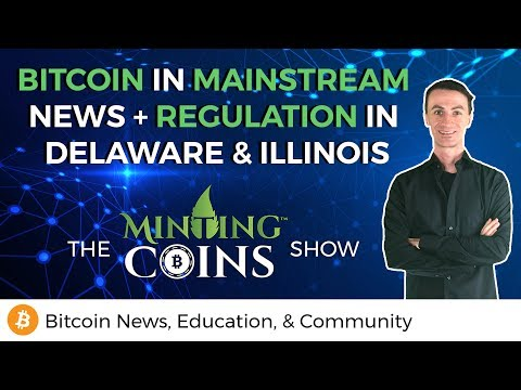 Bitcoin in Fox News + Blockchain Regulation in Delaware & Illinois