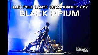 Black Opium - Alex Pole Dance Championship 2017 -