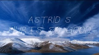 Download Astrid S - Hurts So Good (Lyrics/Lyric Video)