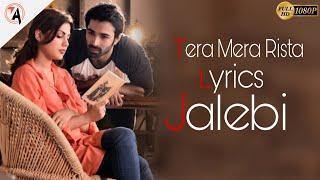 Tera Mera Rista - Lyrics | Jalebi | KK | Tanishk Bagchi | Male Version Full Song