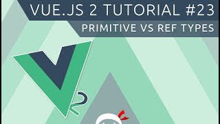 Vue JS 2 Tutorial #23 - Primitive vs Reference Types