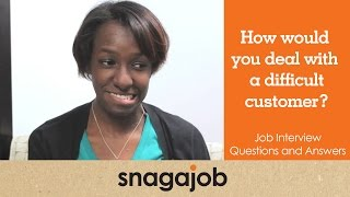 Job interview questions and answers (Part 12): How would you deal with a difficult customer?