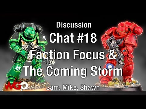 Part 2 Chat #18 Faction Focus & The Coming Storm