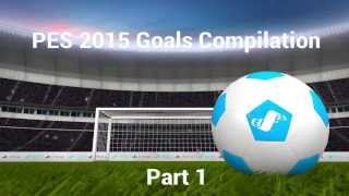 PES 2015 Best Goals Compilation Part 1 PS4 Demo