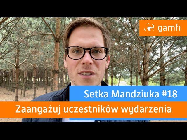 Setka Mandziuka #18 (Gamfi): Zaangażuj uczestników wydarzenia