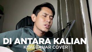 D'MASIV - DI ANTARA KALIAN (COVER BY KHAI BAHAR)